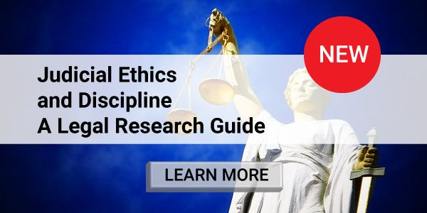 Judicial Ethics and Discipline: A Legal Research Guide